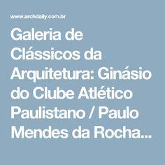 Galeria de Clássicos da Arquitetura: Ginásio do Clube Atlético Paulistano / Paulo Mendes da Rocha e João De Gennaro - 15