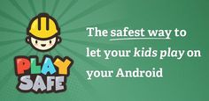 Play Safe [Android App] – The Best Way For Kids To Play On Your Android