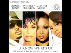 Donell Jones x Whitney Houston x Chanté Moore x Left Eye - U Know What's... #YUP!!! They whore this song out!!! #ILUVIT ;-D