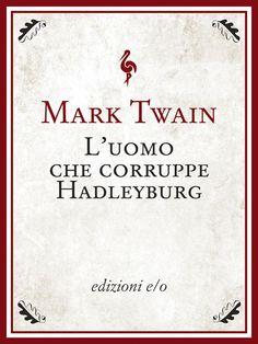 """""""L'uomo che corruppe Hadleyburg"""" di Mark Twain edito da edizioni e/o"""