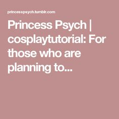 Princess Psych   cosplaytutorial: For those who are planning to...