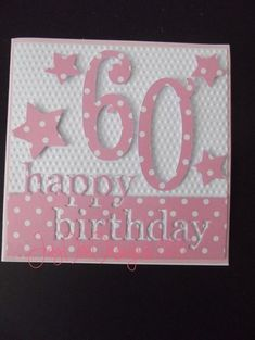 Birthday Cards x 4 (commissions) 60th Birthday Cards For Ladies, Special Birthday Cards, Happy 60th Birthday, Bday Cards, Homemade Birthday Cards, Homemade Cards, Memory Box Cards, Birthday Numbers, Marianne Design