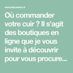 Où commander votre cuir ? Il s'agit des boutiques en ligne que je vous invite à découvrir pour vous procurer du cuir à coudre à la machine, tout simplement. Invitation, Boutiques, Couture, Boutique Online Shopping, Boss, Projects, Bag, Clothing Boutiques, Boutique