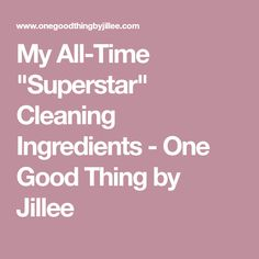 """My All-Time """"Superstar"""" Cleaning Ingredients - One Good Thing by Jillee"""