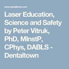 Laser Education, Science and Safety by Peter Vitruk, PhD, MInstP, CPhys, DABLS - Dentaltown Laser Dentistry, Dental, Safety, Science, Education, Security Guard, Flag, Teaching, Training