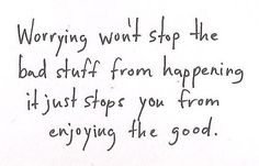 Worrying won't stop the bad stuff