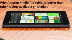 5 Reasons: Why Amazon Kindle fire tablet is better than other tablets available on Market  More information on http://www.kindletechsupport.co/5-reasons-why-amazon-kindle-fire-tablet-is-better-than-other-tablets-available-on-market/