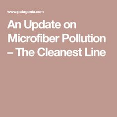 An Update on Microfiber Pollution – The Cleanest Line
