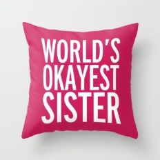 World's Okayest Sister Funny Quote Throw Pillow