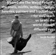 Blessed are the 'weird' people!