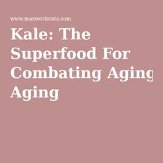 Kale: The Superfood For Combating Aging