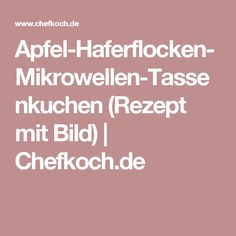 Apfel-Haferflocken-Mikrowellen-Tassenkuchen (Rezept mit Bild) | Chefkoch.de