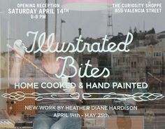 """""""The best part about moving to a new place is meeting fun, nice and talent new people—and Heather Diane Hardison meets all the criteria. She has a new show up at the Curiosity Shoppe in San Francisco entitled, Illustrated Bites. It's a show that brings together her two great loves—Home Cooked and Hand Painted. If her style looks a bit familiar, it should. She is one of the sign painters at New Bohemia Signs, a shop full of fabulous artists."""""""