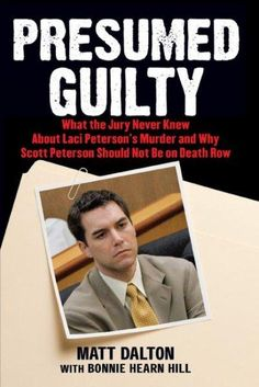 Presumed Guilty: What the Jury Never Knew About Laci Peterson's Murder and Why Scott Peterson Should Not Be on De...