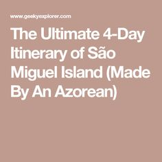 The Ultimate 4-Day Itinerary of São Miguel Island (Made By An Azorean)