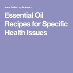 Essential Oil Recipes for Specific Health Issues