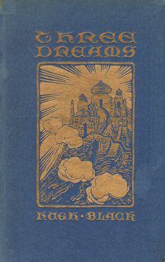 Black, Hugh--Three Dreams,01--NY, Fleming H. Revell, 1912 | Flickr - Photo Sharing!