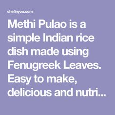 Methi Pulao is a simple Indian rice dish made using Fenugreek Leaves. Easy to make, delicious and nutritious. Pulao Recipe Indian, Rice Dishes, Rice Recipes, Grains, Leaves, Simple, Easy, How To Make, Korn