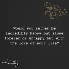 Would you rather be incredibly happy - http://themindsjournal.com/would-you-rather-be-incredibly-happy/
