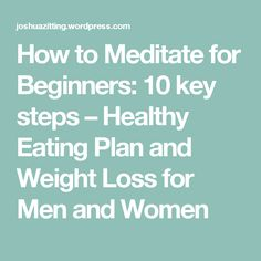 How to Meditate for Beginners: 10 key steps – Healthy Eating Plan and Weight Loss for Men and Women