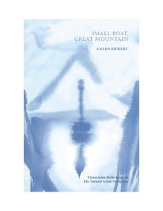 Small Boat, Great Mountain  Theravadan Reflections on the Natural Great Perfection by Amaro Bhikkhu (Amaravati Publications - free distribution)