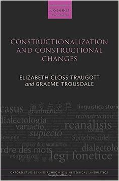 Constructionalization and constructional changes / Elizabeth Closs Traugott and Graeme Trousdale Edición 	First edition Publicación 	Oxford : Oxford University Press, 2013