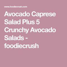 Avocado Caprese Salad Plus 5 Crunchy Avocado Salads - foodiecrush