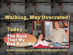 Walking, Way Overrated: Watch My Dad Build My Customized Desk