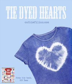 Cathie Filian {Cathie and Steve like to make things.}: How To: Tie Dye Hearts from 101 Tees (lots of more crafty ideas at this site) Paper Bag Book Cover, Paper Bag Books, Shibori, How To Tie Dye, How To Dye Fabric, Tie Dye Shirts, Dye T Shirt, Team Shirts, Kids Shirts