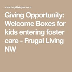 Giving Opportunity: Welcome Boxes for kids entering foster care - Frugal Living NW