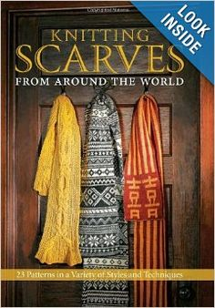 Knitting Scarves from Around the World: 23 Patterns in a Variety of Styles and Techniques: Kari Cornell, Sue Flanders, Janine Kosel: 9780760...