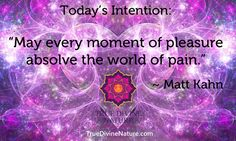 """❥ """"May every moment of pleasure absolve the world of pain. Matt Kahn, Time Heals All Wounds, Today Morning, Grief Loss, Open My Eyes, Spiritual Teachers, Love Messages, Make Me Happy, Favorite Quotes"""