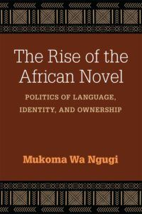 """Read """"The Rise of the African Novel Politics of Language, Identity, and Ownership"""" by Mukoma Wa Ngugi available from Rakuten Kobo. The Rise of the African Novel is the first book to situate South African and African-language literature of the late African Literature, African History, Language And Literature, Foreign Language, Chinua Achebe, American Exceptionalism, Chimamanda Ngozi Adichie, My Escape, Book Recommendations"""