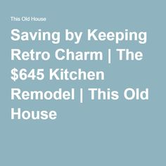 Saving by Keeping Retro Charm | The $645 Kitchen Remodel | This Old House