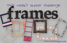 Layout Challenge - Frames - Deadline Sept 11 | Pixel Scrapper digital scrapbooking forums