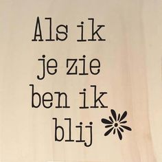 Als ik je zie - aaandacht Dutch Quotes, Creative Inspiration, Happy Life, True Stories, Bff, Meant To Be, Love You, Letters, Sayings