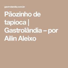 Pãozinho de tapioca   Gastrolândia – por Ailin Aleixo