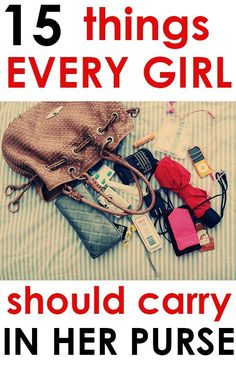 Girls, you know that your purse is almost like a best friend. You also know that there are some things you should always carry in your purse. You go nowhere without that purse, and when you don't have it on you, you feel like a part of you is missing....