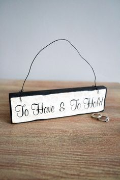 """To Have & To Hold"" Sign."