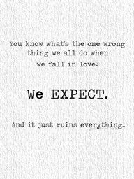 You what's the one wrong thing we all do WHEN WE WANT SOMETHING? We EXPECT.  And it just ruins everything.