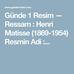 Günde 1 Resim — Ressam: Henri Matisse (1869-1954) Resmin Adi:...