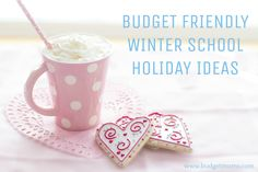 Budget Friendly winter school holiday ideas
