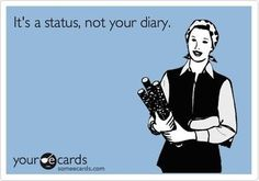 'It's a status, not your diary.' AMEN!