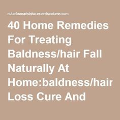 40 Home Remedies For Treating Baldness/#hair #Fall Naturally At Home:baldness/hair #Loss Cure And Treatment #BaldnessCure