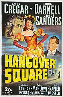 Hangover Square. Laird Cregar, Linda Darnell, George Sanders. Faye Marlowe. Directed by John Brahm. 1945