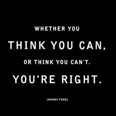 Whether you think you can, or think you can't, you're right. - Henry Ford #quote