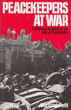 Peacekeepers at War: A Marine's Account of Beirut Catastrophe by Micheal Petit 1986
