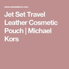 Jet Set Travel Leather Cosmetic Pouch | Michael Kors