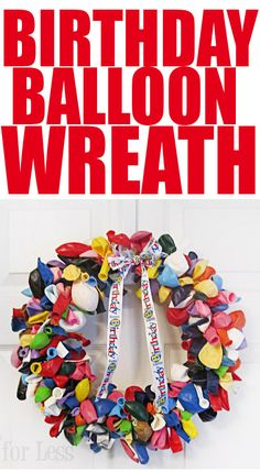 Make a fun and festive wreath using balloons from the dollar store! Great to hang on the front door for family birthdays :)