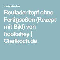 Rouladentopf ohne Fertigsoßen (Rezept mit Bild) von hookahey | Chefkoch.de